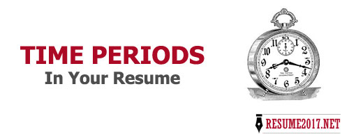 Resume 2017 how to place time periods